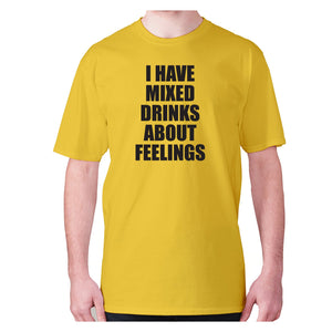 I have mixed drinks about feelings - men's premium t-shirt - Yellow / S - Graphic Gear