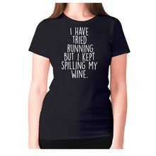 Load image into Gallery viewer, I have tried running, but i kept spilling my wine - women's premium t-shirt - Black / S - Graphic Gear