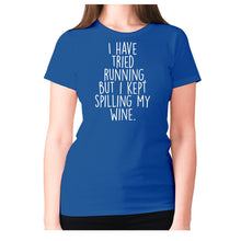 Load image into Gallery viewer, I have tried running, but i kept spilling my wine - women's premium t-shirt - Blue / S - Graphic Gear