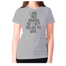 Load image into Gallery viewer, I have tried running, but i kept spilling my wine - women's premium t-shirt - Grey / S - Graphic Gear