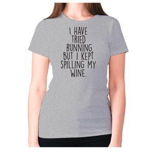 I have tried running, but i kept spilling my wine - women's premium t-shirt - Grey / S - Graphic Gear