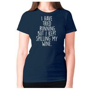 I have tried running, but i kept spilling my wine - women's premium t-shirt - Navy / S - Graphic Gear