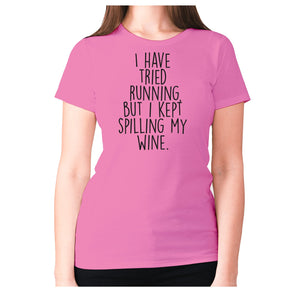 I have tried running, but i kept spilling my wine - women's premium t-shirt - Pink / S - Graphic Gear