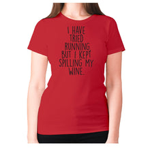 Load image into Gallery viewer, I have tried running, but i kept spilling my wine - women's premium t-shirt - Red / S - Graphic Gear