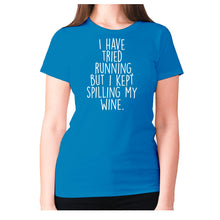 Load image into Gallery viewer, I have tried running, but i kept spilling my wine - women's premium t-shirt - Sapphire / S - Graphic Gear