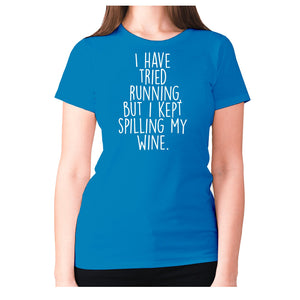 I have tried running, but i kept spilling my wine - women's premium t-shirt - Sapphire / S - Graphic Gear