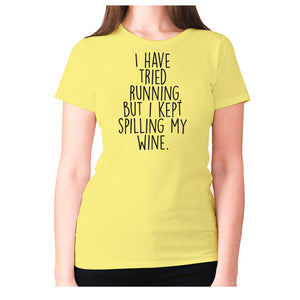 I have tried running, but i kept spilling my wine - women's premium t-shirt - Yellow / S - Graphic Gear