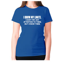 Load image into Gallery viewer, I know my limits. I don't pay any attention to them, but i know them - women's premium t-shirt - Blue / S - Graphic Gear
