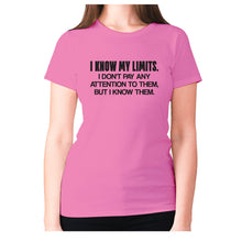 Load image into Gallery viewer, I know my limits. I don't pay any attention to them, but i know them - women's premium t-shirt - Pink / S - Graphic Gear