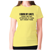 Load image into Gallery viewer, I know my limits. I don't pay any attention to them, but i know them - women's premium t-shirt - Yellow / S - Graphic Gear