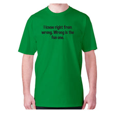 Load image into Gallery viewer, I know right from wrong. Wrong is the fun one - men's premium t-shirt - Green / S - Graphic Gear
