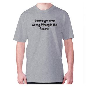 I know right from wrong. Wrong is the fun one - men's premium t-shirt - Grey / S - Graphic Gear