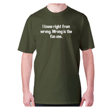 Load image into Gallery viewer, I know right from wrong. Wrong is the fun one - men's premium t-shirt - Military Green / S - Graphic Gear