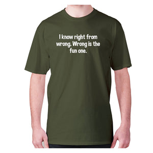 I know right from wrong. Wrong is the fun one - men's premium t-shirt - Military Green / S - Graphic Gear