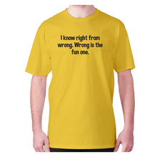 Load image into Gallery viewer, I know right from wrong. Wrong is the fun one - men's premium t-shirt - Yellow / S - Graphic Gear