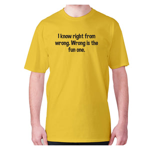 I know right from wrong. Wrong is the fun one - men's premium t-shirt - Yellow / S - Graphic Gear