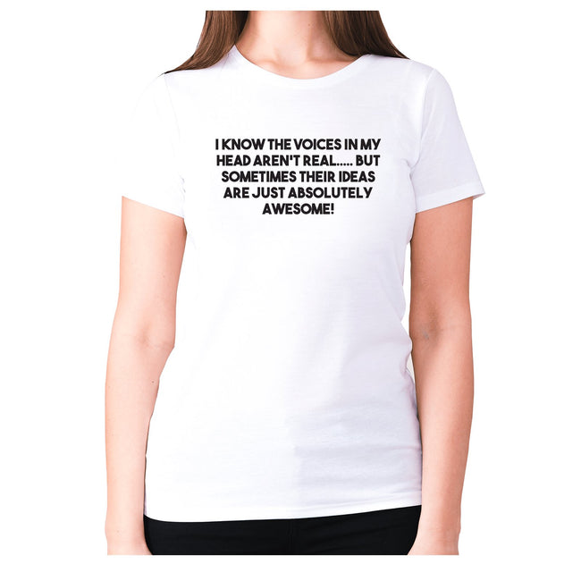I know the voices in my head aren't real - women's premium t-shirt - Graphic Gear