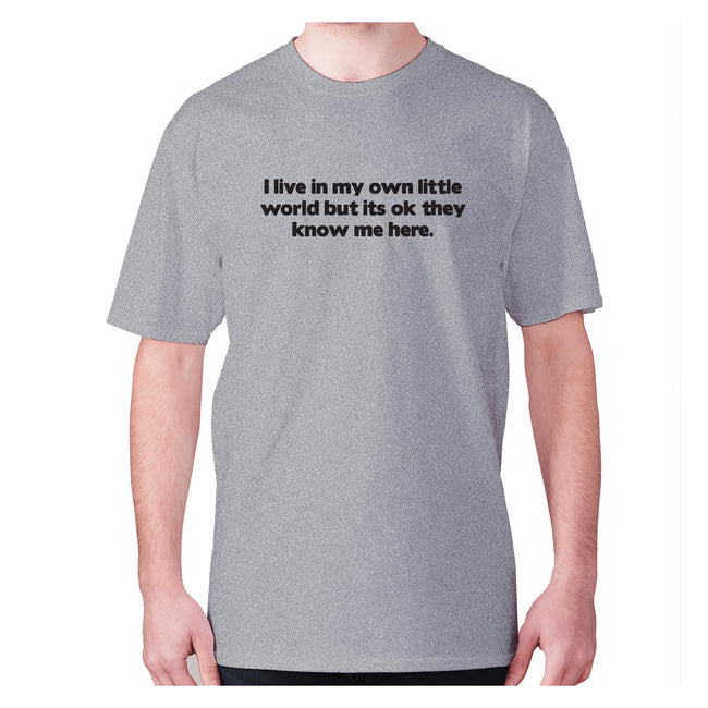 I live in my own little world but its ok they know me here - men's premium t-shirt - Graphic Gear