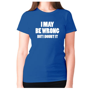 I may be wrong but I doubt it - women's premium t-shirt - Blue / S - Graphic Gear