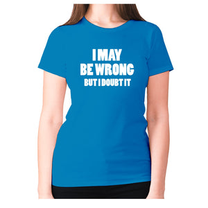 I may be wrong but I doubt it - women's premium t-shirt - Sapphire / S - Graphic Gear