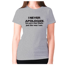 Load image into Gallery viewer, I never apologize. I'm sorry but that's just the way I am - women's premium t-shirt - Graphic Gear