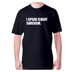 I speak fluent sarcasm - men's premium t-shirt - Black / S - Graphic Gear