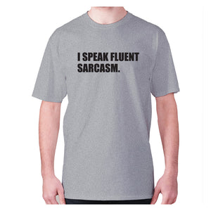 I speak fluent sarcasm - men's premium t-shirt - Grey / S - Graphic Gear
