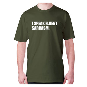 I speak fluent sarcasm - men's premium t-shirt - Military Green / S - Graphic Gear