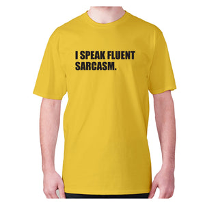 I speak fluent sarcasm - men's premium t-shirt - Yellow / S - Graphic Gear