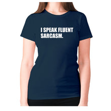 Load image into Gallery viewer, I speak fluent sarcasm - women's premium t-shirt - Graphic Gear