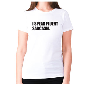 I speak fluent sarcasm - women's premium t-shirt - Graphic Gear