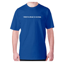 Load image into Gallery viewer, I think I'm allergic to mornings - men's premium t-shirt - Blue / S - Graphic Gear
