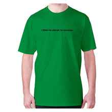 Load image into Gallery viewer, I think I'm allergic to mornings - men's premium t-shirt - Green / S - Graphic Gear