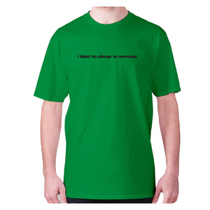 I think I'm allergic to mornings - men's premium t-shirt - Green / S - Graphic Gear