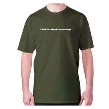 Load image into Gallery viewer, I think I'm allergic to mornings - men's premium t-shirt - Military Green / S - Graphic Gear