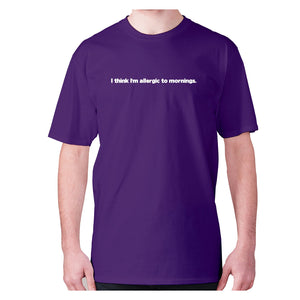 I think I'm allergic to mornings - men's premium t-shirt - Purple / S - Graphic Gear
