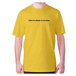 I think I'm allergic to mornings - men's premium t-shirt - Yellow / S - Graphic Gear