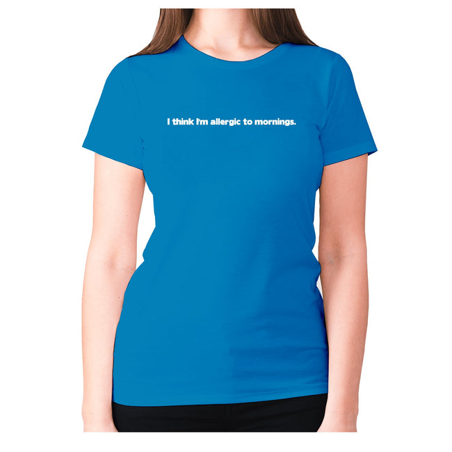 I think I'm allergic to mornings - women's premium t-shirt - Graphic Gear