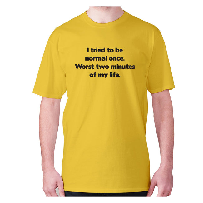 I tried to be normal once. Worst two minutes of my life - men's premium t-shirt - Graphic Gear