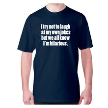 Load image into Gallery viewer, I try not to laugh at my one jokes but we all know I'm hilarious - men's premium t-shirt - Graphic Gear