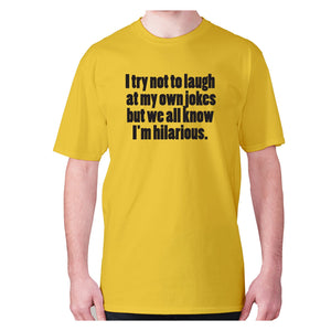 I try not to laugh at my one jokes but we all know I'm hilarious - men's premium t-shirt - Graphic Gear