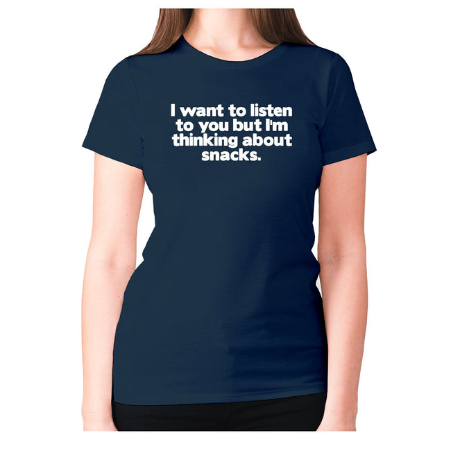 I want to listen to you but I'm thinking about snacks - women's premium t-shirt - Graphic Gear