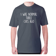 Load image into Gallery viewer, I was normal three cats ago - men's premium t-shirt - Charcoal / S - Graphic Gear