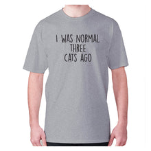 Load image into Gallery viewer, I was normal three cats ago - men's premium t-shirt - Grey / S - Graphic Gear