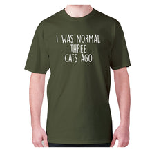Load image into Gallery viewer, I was normal three cats ago - men's premium t-shirt - Military Green / S - Graphic Gear