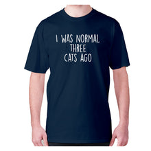 Load image into Gallery viewer, I was normal three cats ago - men's premium t-shirt - Navy / S - Graphic Gear