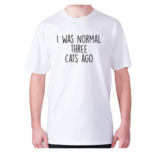 I was normal three cats ago - men's premium t-shirt - White / S - Graphic Gear