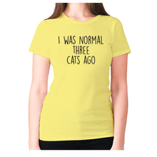 Load image into Gallery viewer, I was normal three cats ago - women's premium t-shirt - Graphic Gear
