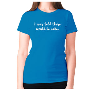 I was told there would be cake - women's premium t-shirt - Sapphire / S - Graphic Gear