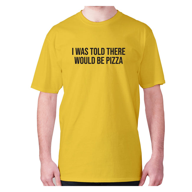 I was told there would be pizza - men's premium t-shirt - Graphic Gear